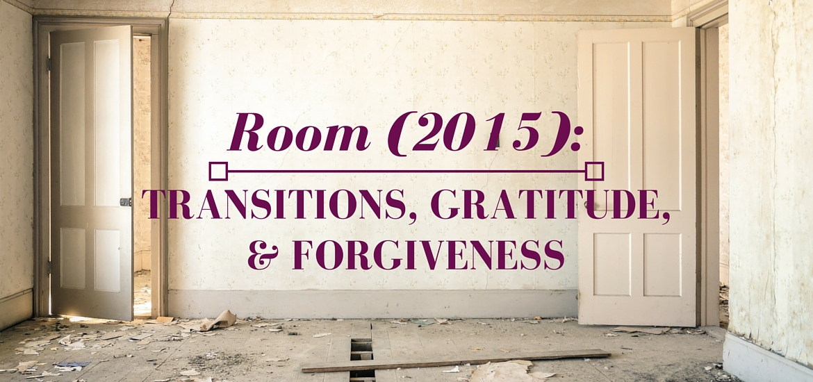 Room (2015) Review: Transitions, Gratitude, and Forgiveness - post on Literate Theology / Kate Rae Davis