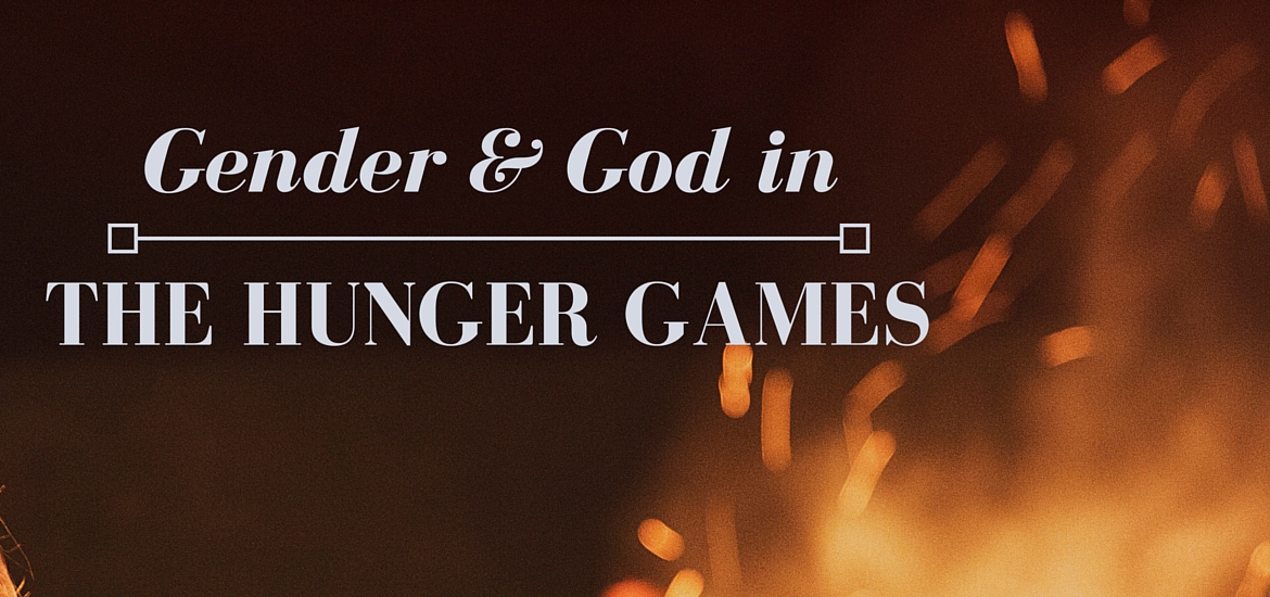 Gender and God in the Hunger Games - Literate Theology / Kate Rae Davis