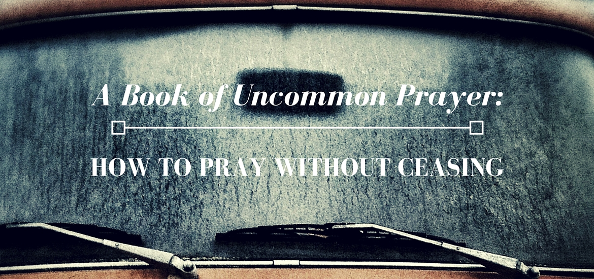 "Brian Doyle's ""A Book of Uncommon Prayer"" & How to Pray Without Ceasing - on Literate Theology / Kate Rae Davis"