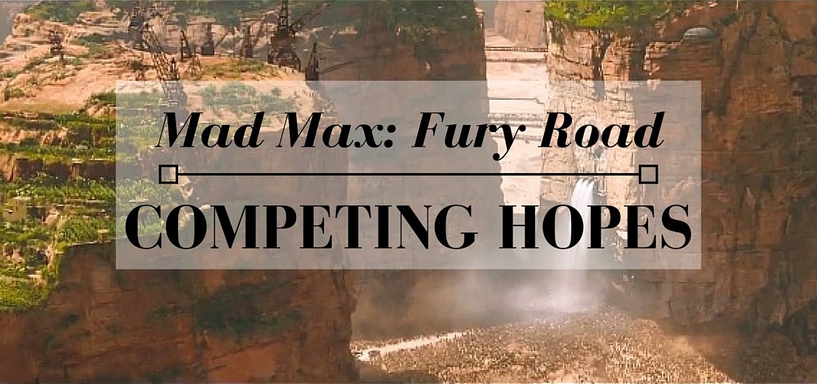 Mad Max: Competing Hopes - read on Literate Theology / Kate Rae Davis