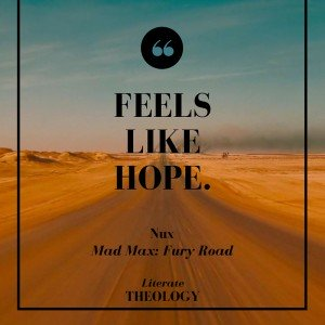 Mad Max: Fury Road and Competing Hopes - read on Literate Theology / Kate Rae Davis