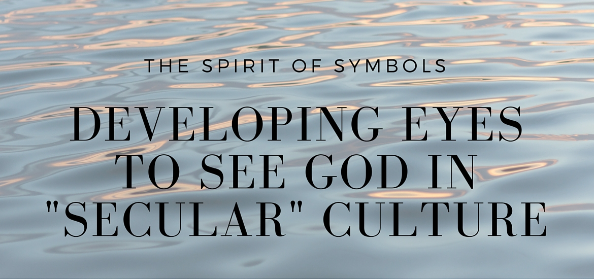 Developing Eyes to See God in 'Secular' Culture - the processes of Christian symbol and ritual - KateRaeDavis.com