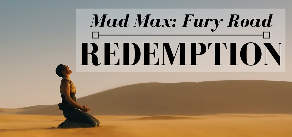 Looking for Redemption in Mad Max: Fury Road - Literate Theology / KateRaeDavis.com // mad max redemption