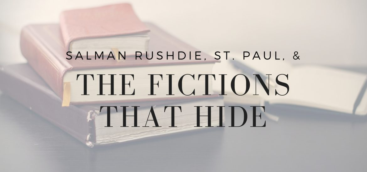 Salman Rushdie, St Paul, and the Fictions that Hide - Is scripture fiction? - read more on KateRaeDavis.com