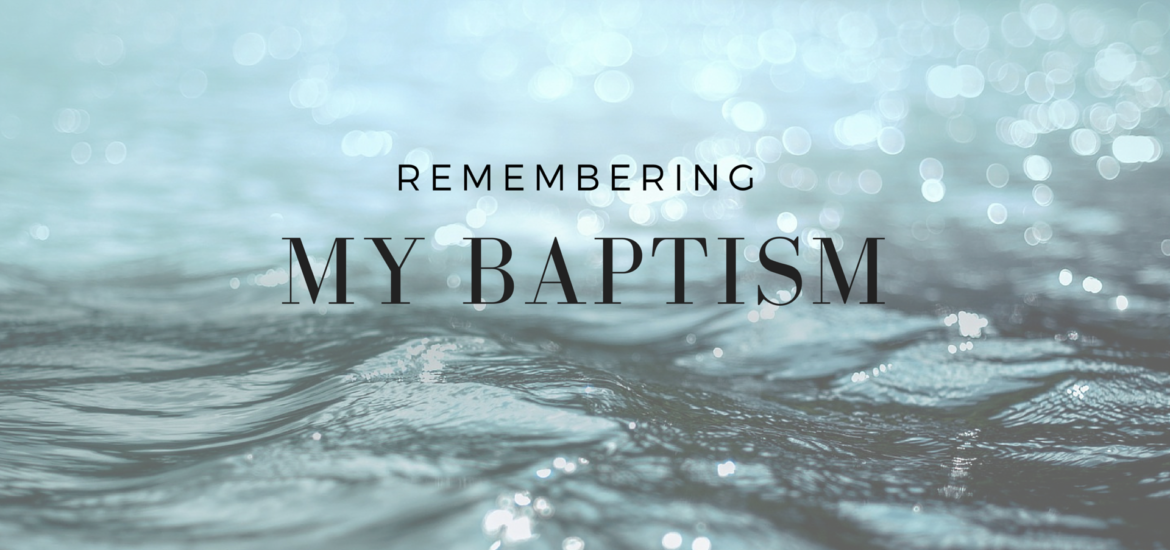 Remembering my Baptism, growing in my baptismal identity, and understanding my weight loss and gain - read remember baptism on KateRaeDavis.com