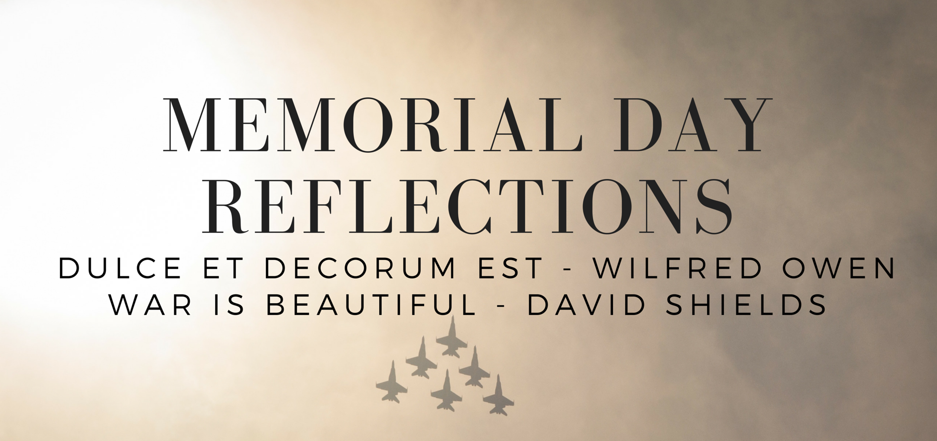 "Memorial Day reflections, with help from Wilfred Owens' poem ""Dulce et Decorum Est"" and David Shields' work ""War is Beautiful"" - read on KateRaeDavis.com"