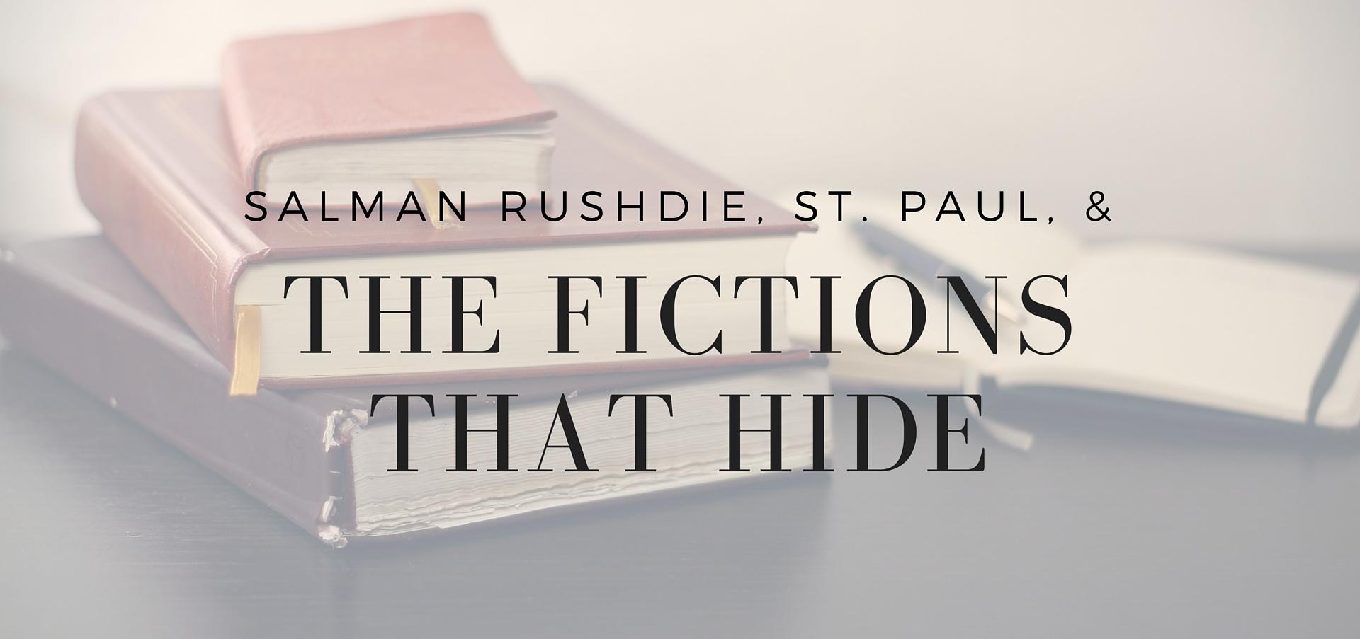 Salman Rushdie, St Paul, and the Fictions that Hide - Is scripture fiction? - read more on KateRaeDavis.com