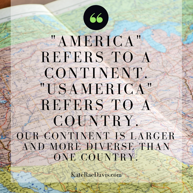 why I say and write USAmerica - and why you should too - read on KateRaeDavis.com