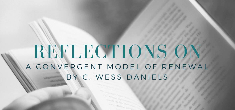 "Reflections on C Wess Daniel's ""A Convergent Model of Renewal"" - read on KateRaeDavis.com"