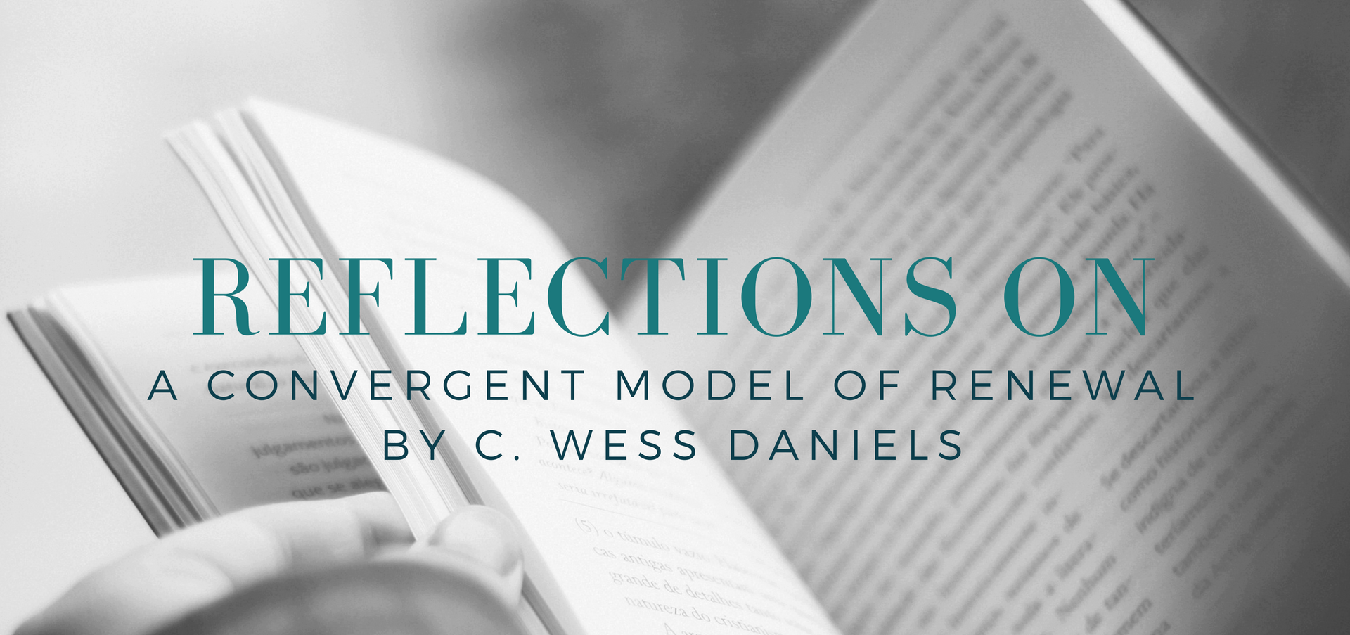 "Reflections on C Wess Daniel's ""A Convergent Model of Renewal"" - read on KateRaeDavis.com"